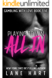 All In: Playing to Win (Gambling With Love Book 5)