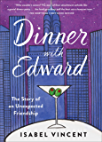 Dinner with Edward: The Story of an Unexpected Friendship