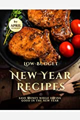 Low-Budget New Year Recipes: Save Money While Eating Good in The New Year Kindle Edition