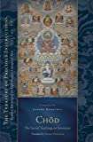 Chöd: The Sacred Teachings on Severance: Essential Teachings of the Eight Practice Lineages of Tibet, Volume 14 (The Treasury of Precious Instructions)