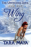 The Unfinished Song - Book 5: Wing