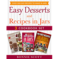 Easy Desserts and Recipes in Jars - 3 Cookbook Set: Over 300 Easy Recipes  to Make in Jars (English Edition)