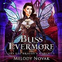 Bliss Evermore: A Reverse Harem Paranormal Fantasy Romance (The Fae Dragon's Harem, Book 5)