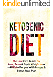 Ketogenic Diet: The Low Carb Guide for Long-Term & Rapid Weight Loss + 40 Keto Recipes with Images & Bonus Meal Plan (Ketogenic Diet, Low Carb, Ketogenic Diet For Beginners, Paleo)