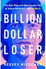 Billion Dollar Loser: The Epic Rise and Spectacular Fall of Adam Neumann and WeWork Kindle Edition