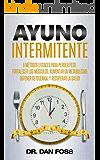 Ayuno Intermitente: 6   métodos   eficaces   para   perder   peso, fortalecer los   músculos, aumentar su metabolismo, conseguir una óptima condición cetogénica, ... la salud a todo nivel (Spanish Edition)