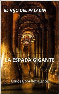 El hijo del Paladín. La Espada Gigante (Spanish Edition)