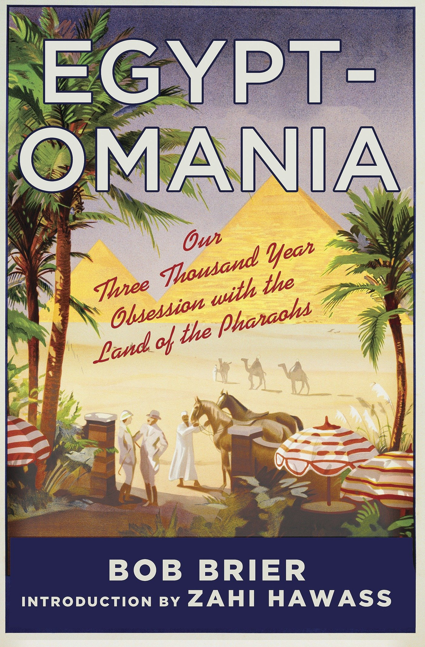 Egyptomania  Our Three Thousand Year Obsession With The Land Of The Pharaohs  English Edition