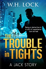 The Trouble in Tights: Working for the world's most powerful superhero can be deadly. (The Jack Stories Book 2) Kindle Edition