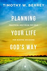 Planning Your Life God's Way: Practical Help from the Bible for Making Decisions Kindle Edition