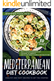 Mediterranean Diet Cookbook: Healthy and tasty recipes to get you started