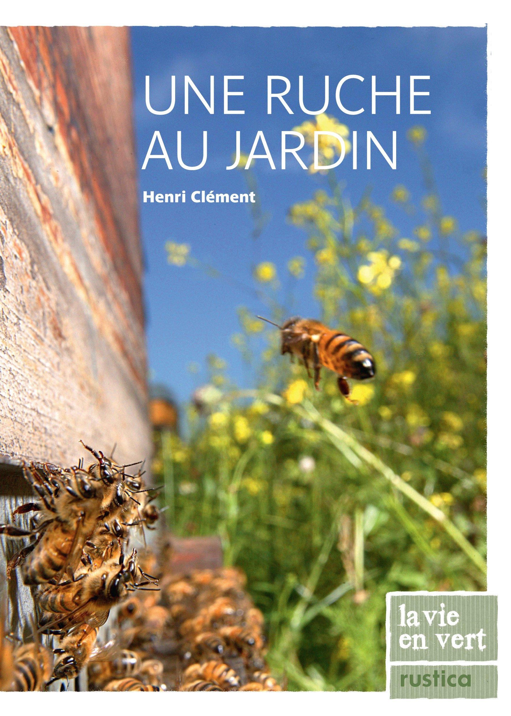 Une ruche au jardin Broché – 1 juin 2010 Henri Clément Editions Rustica 2815300753 Animaux