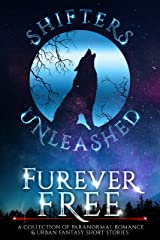Furever Free: A Collection of Paranormal Romance & Urban Fantasy Short Stories (Shifters Unleashed Book 4) Kindle Edition