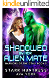 Shadowed by her Alien Mate: A science fiction romance (Warriors of the D'tali Book 3)