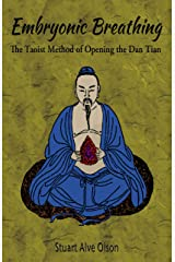 Embryonic Breathing: The Taoist Method of Opening the Dan Tian Kindle Edition