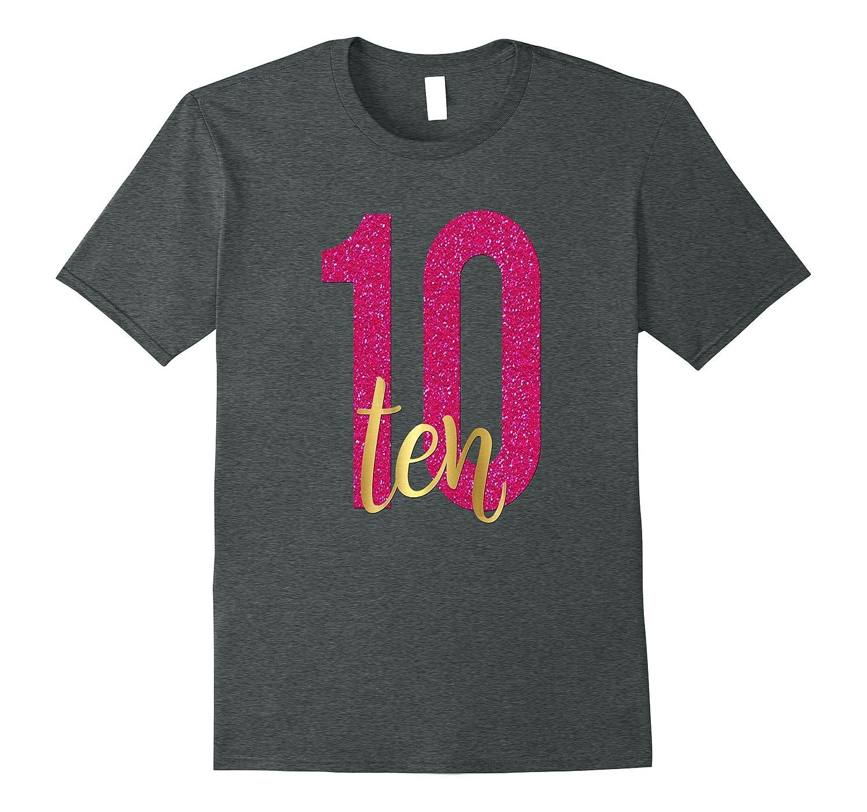 10th Birthday Shirt Gift Gold Girls Daughter Pink 10 Ten-T-Shirt