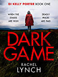 Dark Game: A gripping crime thriller that will have you hooked! (Detective Kelly Porter Book 1)