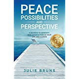 Peace, Possibilities and Perspective: Peace, Possibilities and Perspective