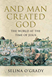 And Man Created God: Kings, Cults and Conquests at the Time of Jesus (English Edition)