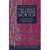 "Codependence: The Dance of Wounded Souls : ""A Cosmic Perspective of Codependence and the Human Condition"" (Wounded Souls Trilogy Book 1)"
