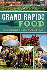 Grand Rapids Food: A Culinary Revolution (American Palate) Kindle Edition
