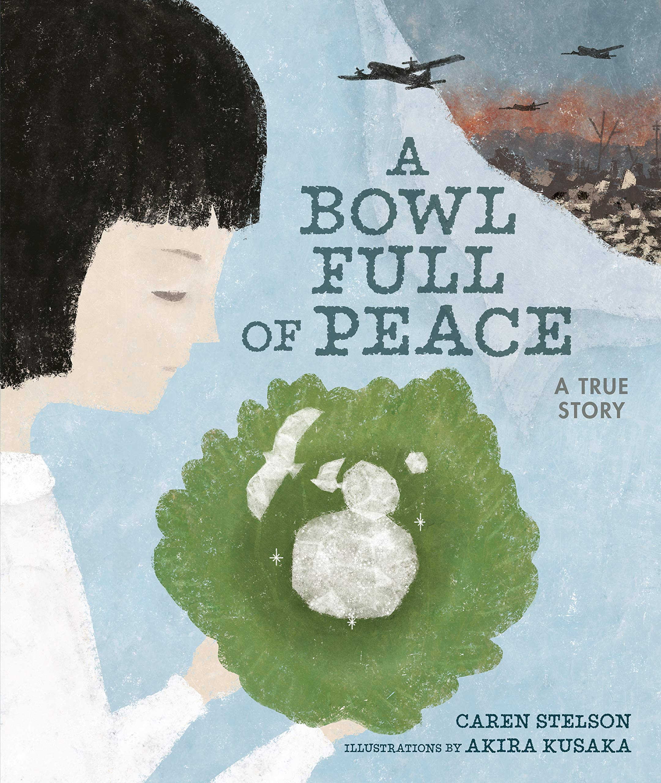 A Bowl Full of Peace: A True Story: Stelson, Caren, Kusaka, Akira ...