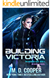 Building Victoria: A Military Science Fiction Space Opera Epic: Aeon 14 (The Intrepid Saga Book 3)