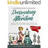 Illustrated Guide to Advanced Dressmaking & Alteration: Learn to Make & Alter Dresses, Skirts, Shirts, Slacks. Add Pockets, F