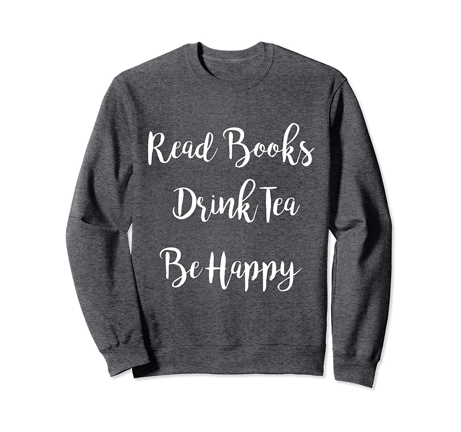Read Books Drink Tea Be Happy Book Sweatshirt For Women-Awarplus
