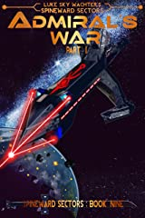 Admiral's War Part One (A Spineward Sectors Novel: Book 9) Kindle Edition