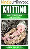 knitting: How to Knit like Grandma- The Begginers Guide (Knots, Macrame , craft Book 1)