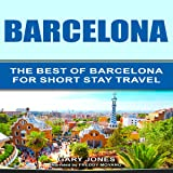 Barcelona: The Best of Barcelona for Short-Stay Travel