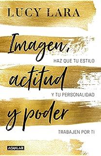 Imagen, actitud y poder: Has que tu estilo y personalidad trabajen por ti /