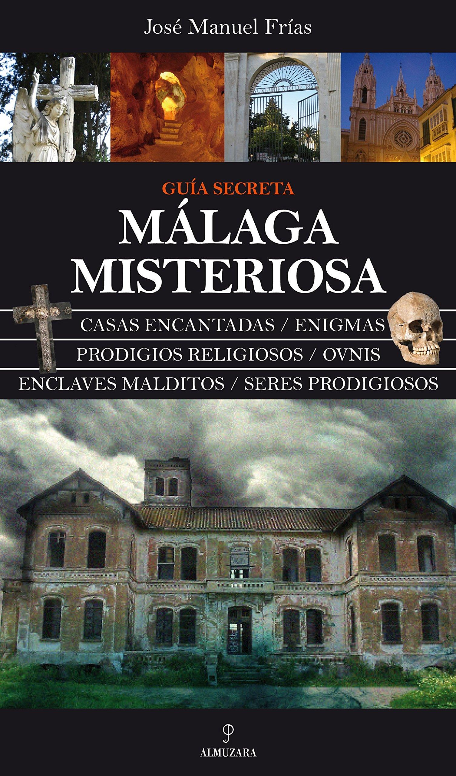 Málaga misteriosa: Guía secreta (Magica (almuzara)): Amazon.es: Frías Ciruela , José Manuel: Libros