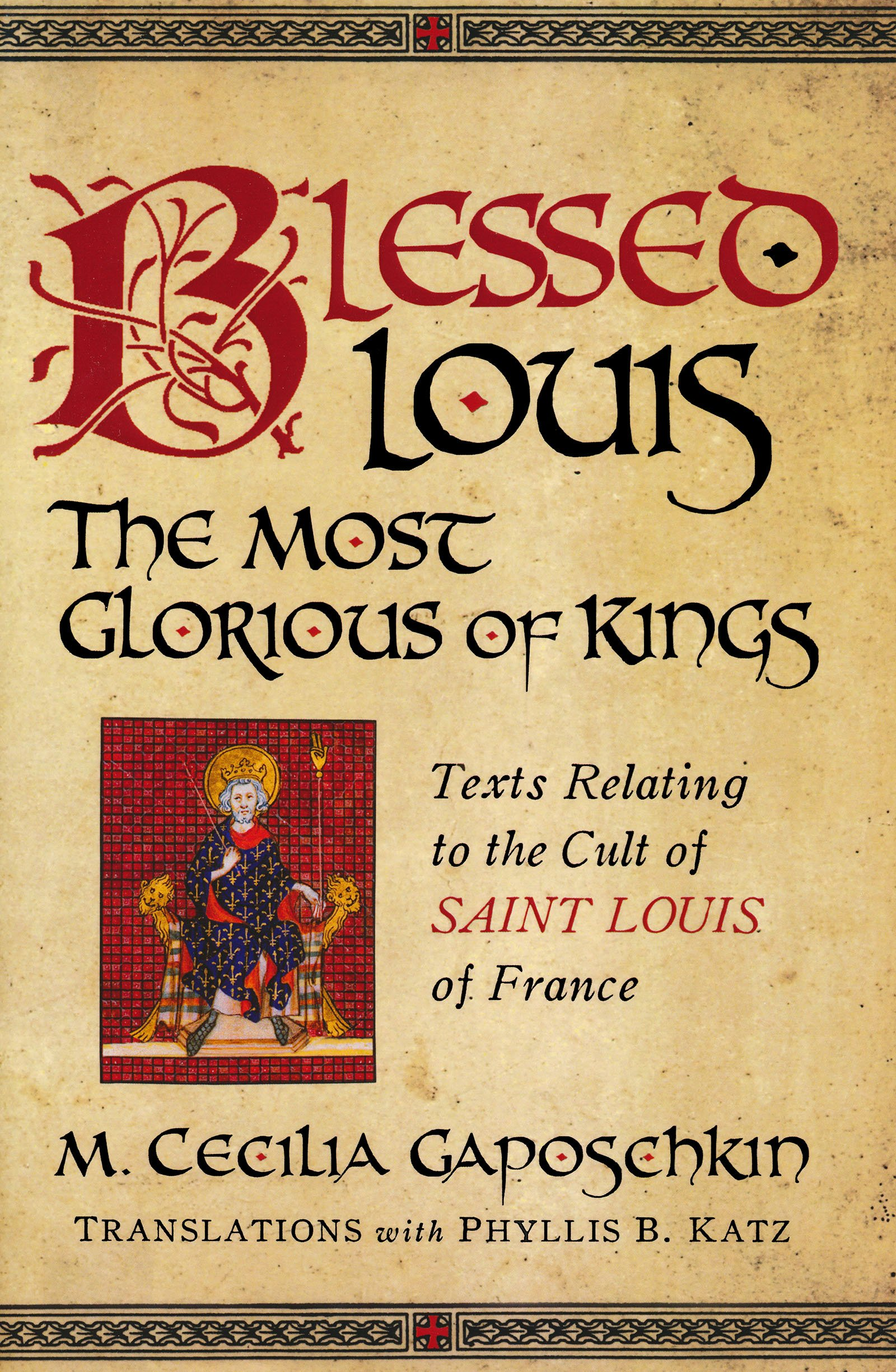 Blessed Louis, the Most Glorious of Kings: Texts Relating to the Cult of Saint Louis of France (ND Texts Medieval Culture)