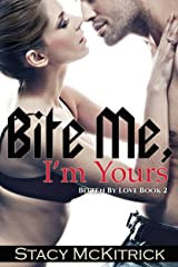 Bite Me, I'm Yours (Bitten by Love Book 2) Kindle Edition
