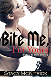 Bite Me, I'm Yours (Bitten by Love Book 2)