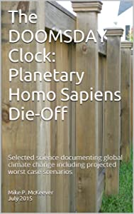 The DOOMSDAY Clock: Planetary Homo Sapiens Die-Off: Selected science documenting global climate change including projected worst case scenarios