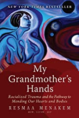 My Grandmother's Hands: Racialized Trauma and the Pathway to Mending Our Hearts and Bodies Kindle Edition
