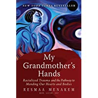 My Grandmother's Hands: Racialized Trauma and the Pathways to Mending Our Hearts and Bodies