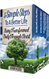 5 Simple Steps To A Better Life: Being Transformed Daily Through Christ (4 Books In 1 Box Set)