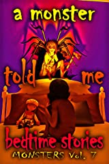 A Monster Told Me Bedtime Stories: MONSTERS Volume 7 Kindle Edition