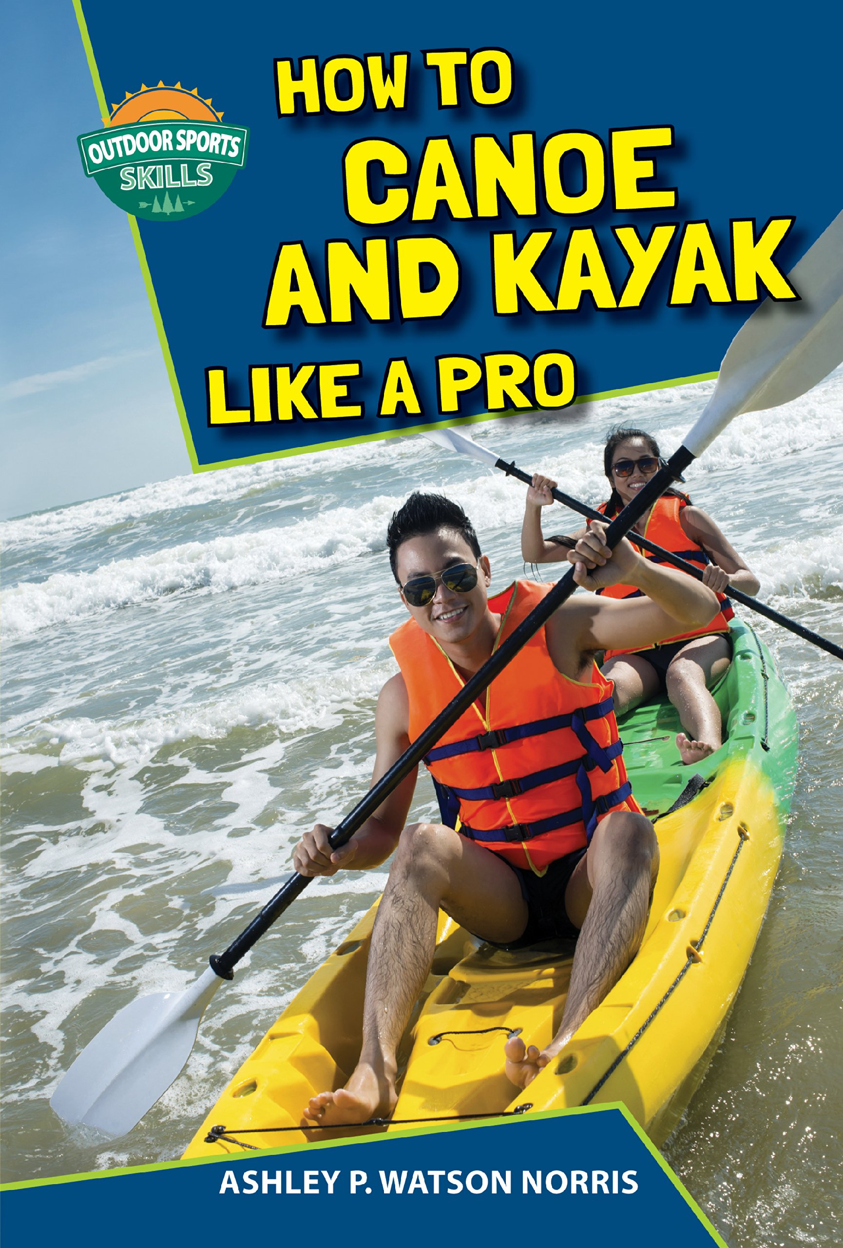 How to Canoe and Kayak Like a Pro (Outdoor Sports Skills) ebook