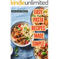 Easy Pasta Recipes Made Simple: Over 40 Easy and Delicious Pasta Recipes in this Cookbook!