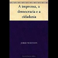 A imprensa a democracia e a cidadania