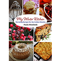 My Winter Kitchen: Warming Recipes for the Coldest Months (English Edition)