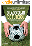 O lado sujo do futebol: A trama de propinas, negociatas e traições que abalou o esporte mais popular do mundo.