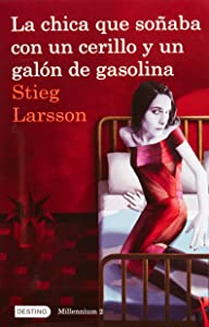 La chica que soñaba con un cerillo y un galon de gasolina: The Girl Who Played with Fire (Millenium) (Spanish Edition)