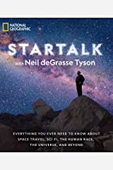 StarTalk: Everything You Ever Need to Know About Space Travel, Sci-Fi, the Human Race, the Universe, and Beyond (Astrophysics for People in a Hurry Series) Kindle Edition