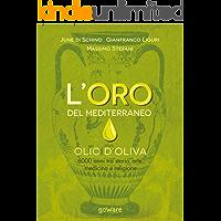 L'oro del Mediterraneo. Olio d'oliva. 6000 anni tra storia, arte, medicina e religione (Scienza - goWare) (Italian…